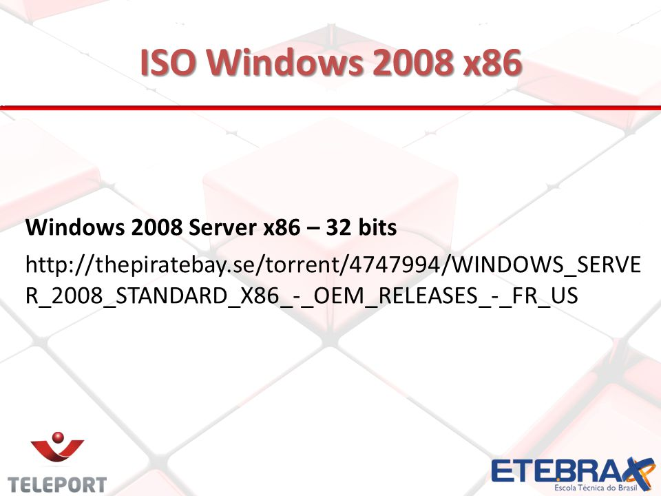 ISO Windows 2008 x86 Windows 2008 Server x86 – 32 bits http://thepiratebay.se/torrent/4747994/WINDOWS_SERVE R_2008_STANDARD_X86_-_OEM_RELEASES_-_FR_US