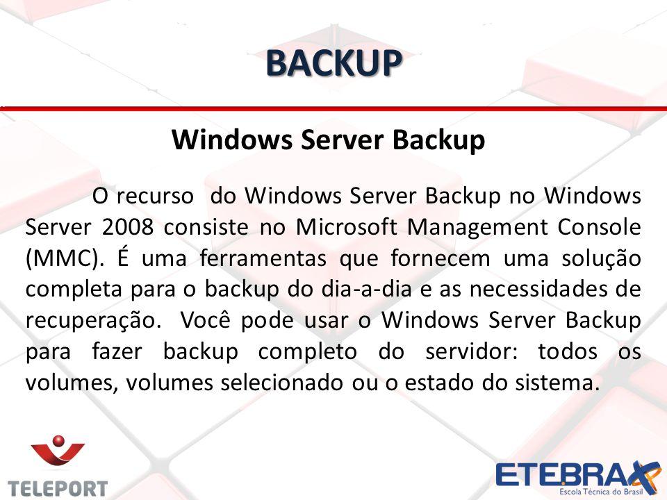 BACKUP Windows Server Backup Você pode recuperar volumes, pastas, arquivos, aplicativos certos, eo estado do sistema.