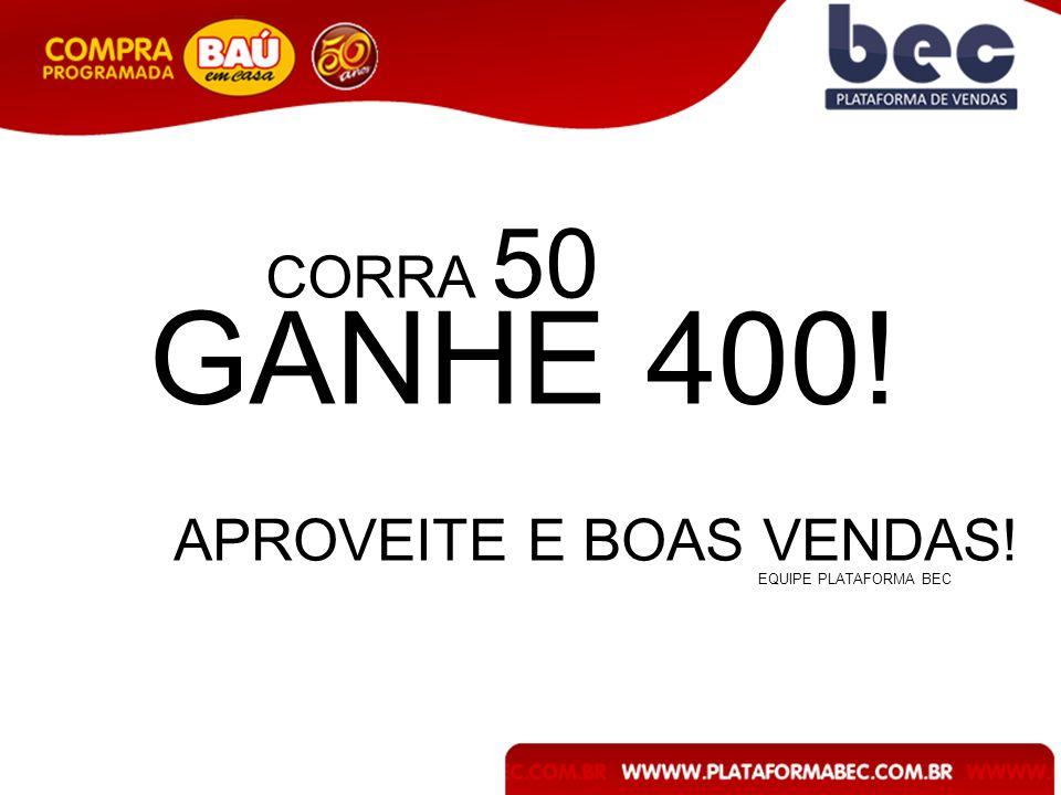 CORRA 50 GANHE 400! APROVEITE E BOAS VENDAS! EQUIPE PLATAFORMA BEC