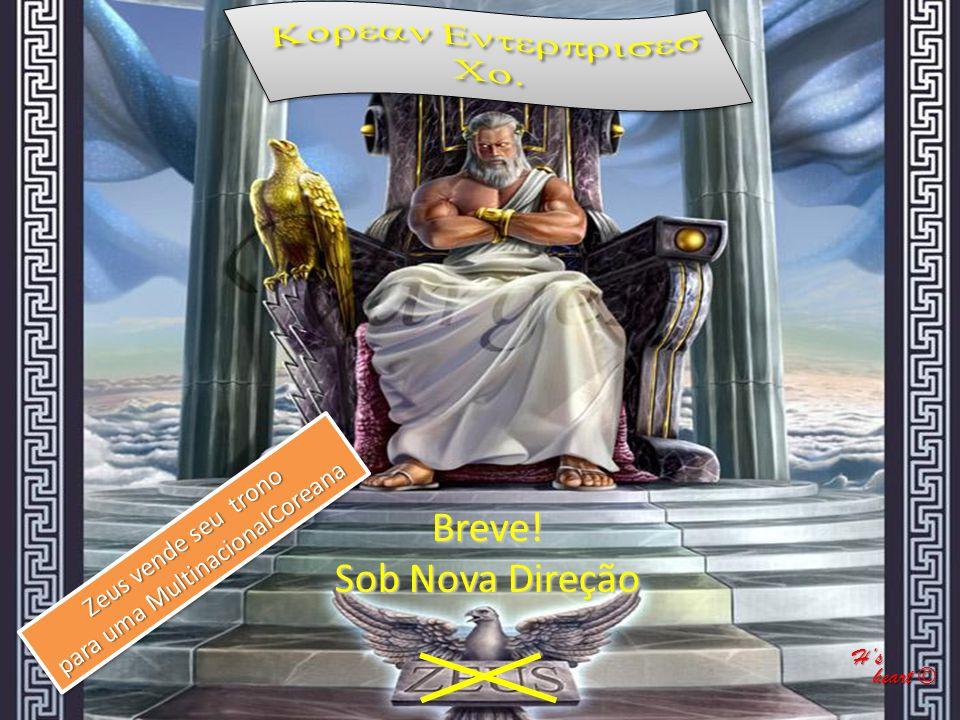 Breve! Sob Nova Direção Zeus vende seu trono para uma MultinacionalCoreana Zeus vende seu trono para uma MultinacionalCoreana Hs heart © heart ©