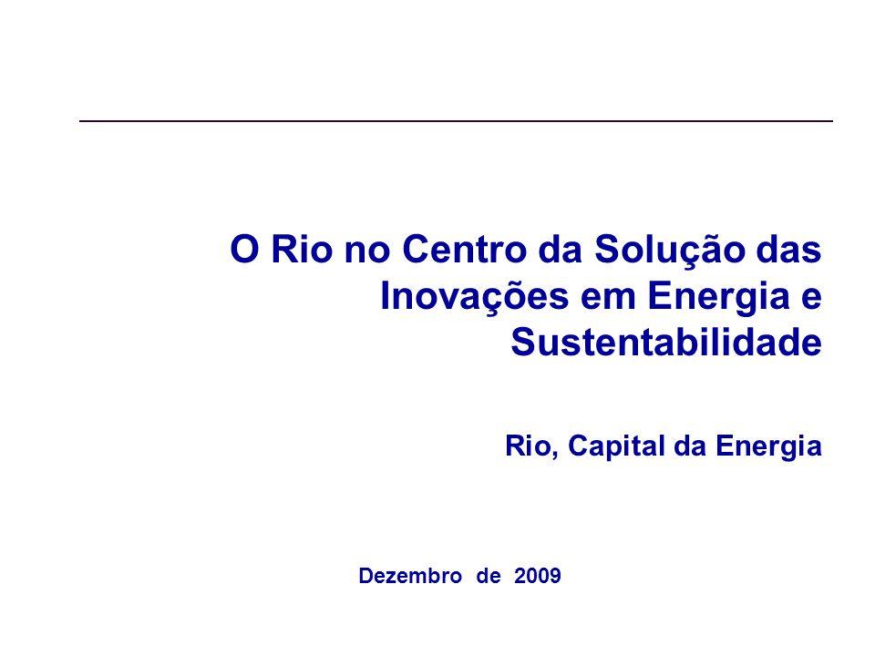 O Rio no Centro da Solução das Inovações em Energia e Sustentabilidade Rio, Capital da Energia Dezembro de 2009