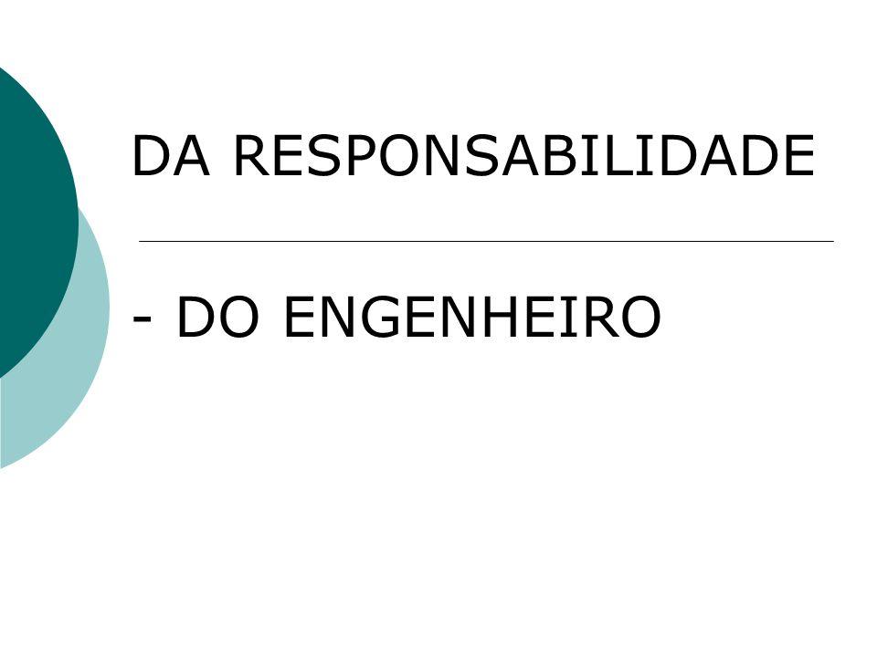 DA RESPONSABILIDADE - DO ENGENHEIRO