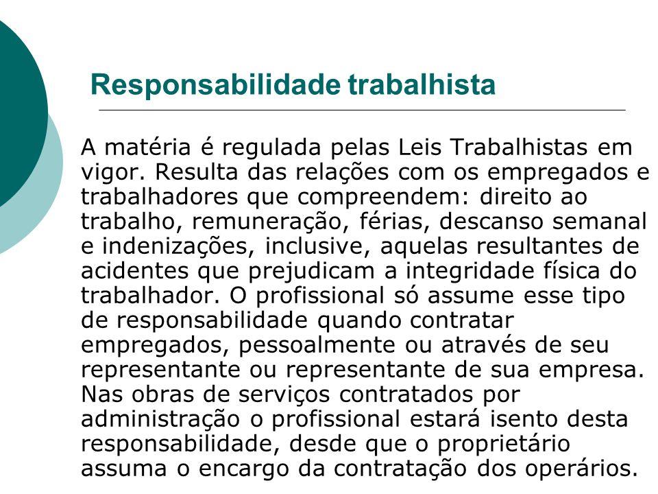 Responsabilidade trabalhista A matéria é regulada pelas Leis Trabalhistas em vigor. Resulta das relações com os empregados e trabalhadores que compree