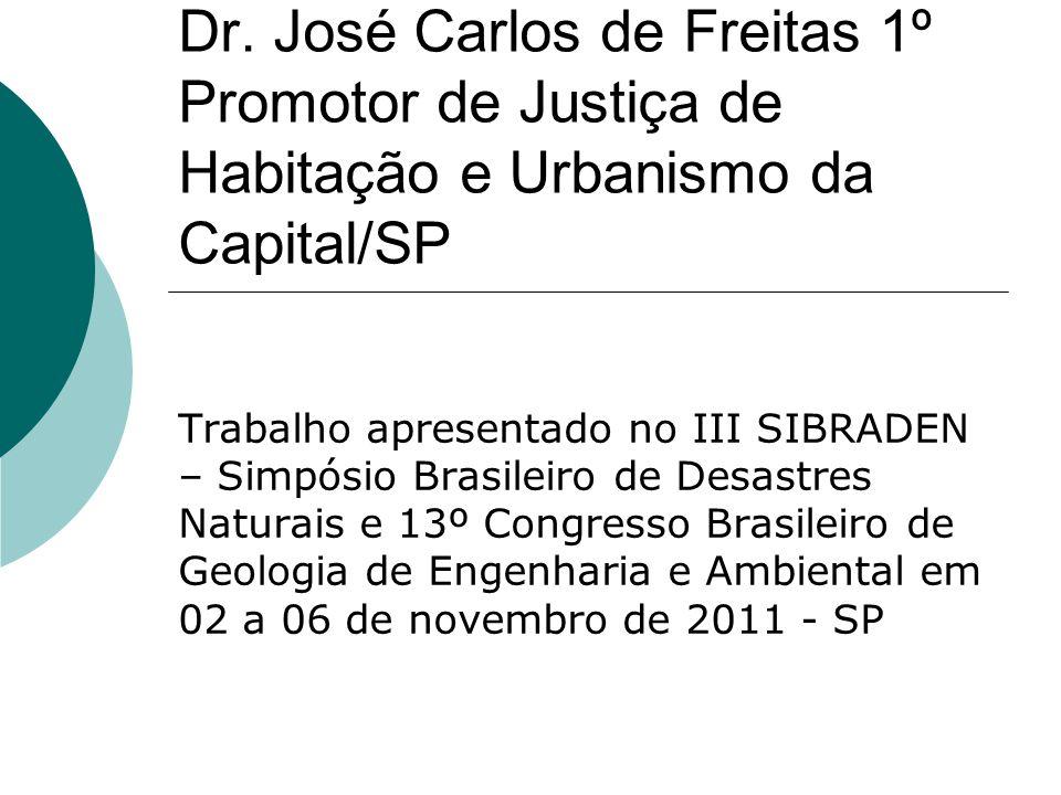 Dr. José Carlos de Freitas 1º Promotor de Justiça de Habitação e Urbanismo da Capital/SP Trabalho apresentado no III SIBRADEN – Simpósio Brasileiro de