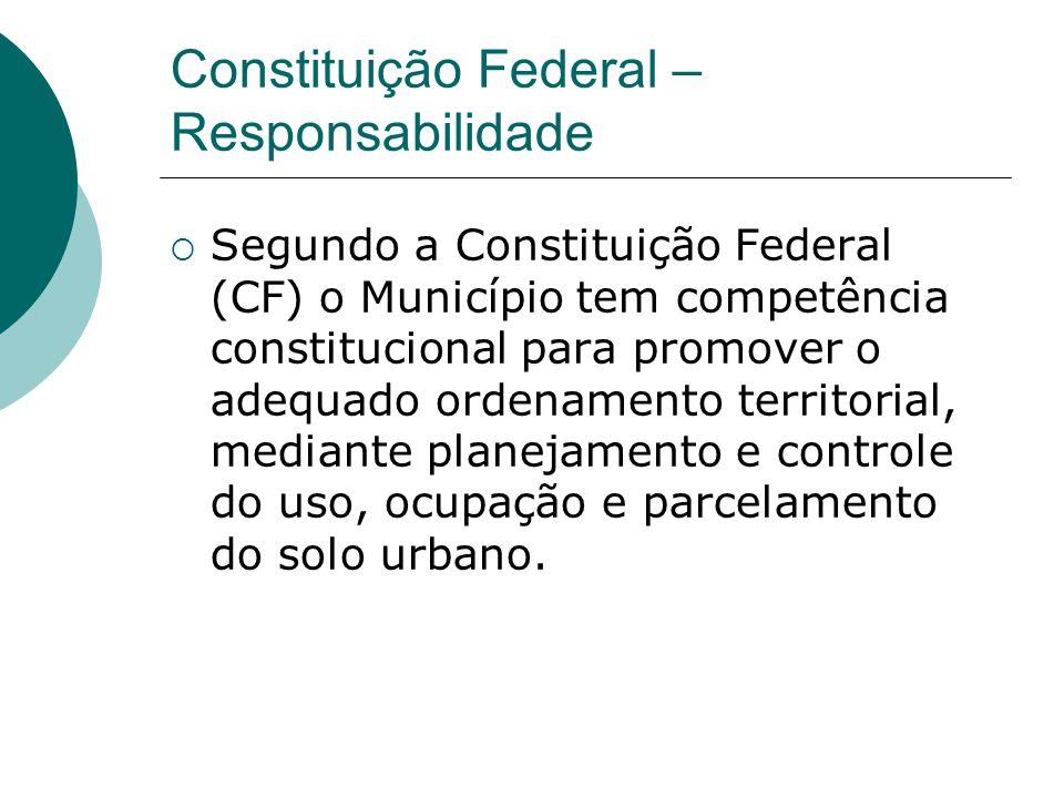 Constituição Federal – Responsabilidade Segundo a Constituição Federal (CF) o Município tem competência constitucional para promover o adequado ordena