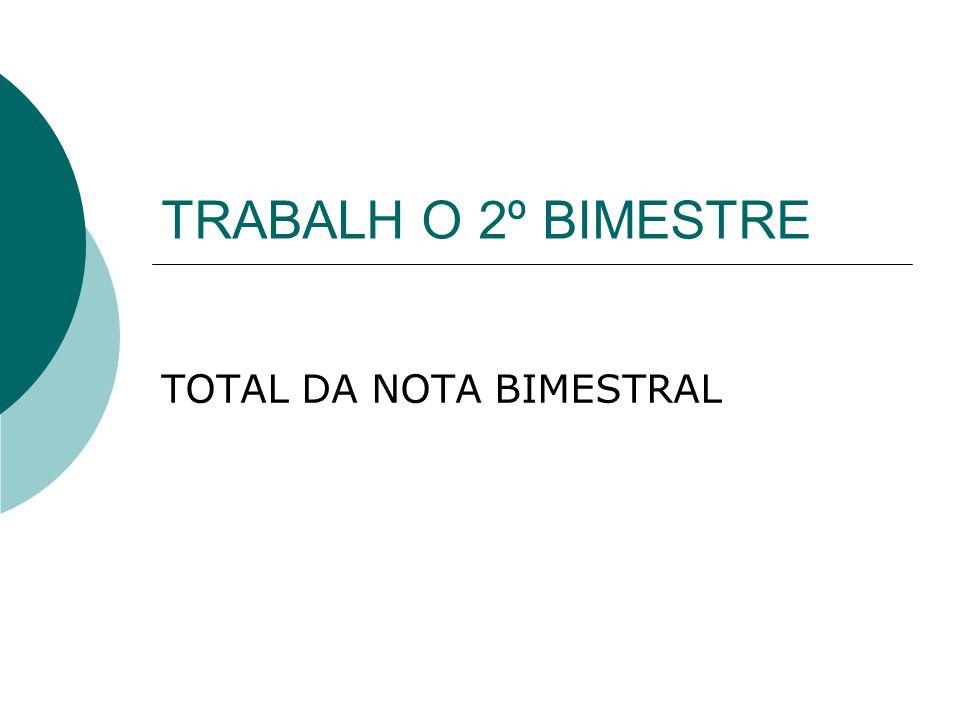 TRABALH O 2º BIMESTRE TOTAL DA NOTA BIMESTRAL