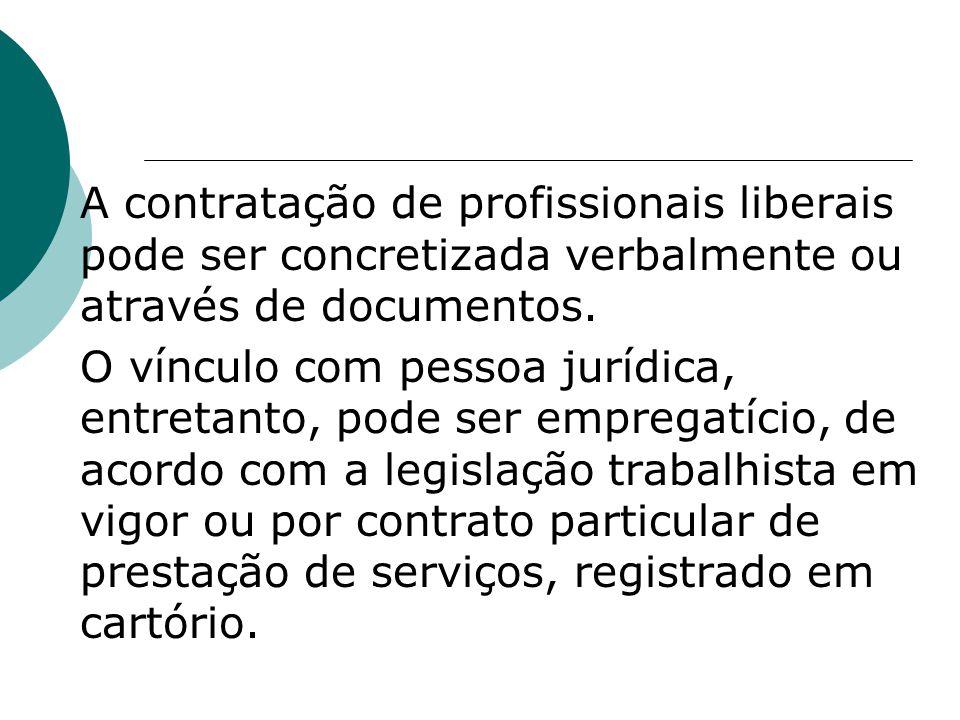 A contratação de profissionais liberais pode ser concretizada verbalmente ou através de documentos. O vínculo com pessoa jurídica, entretanto, pode se