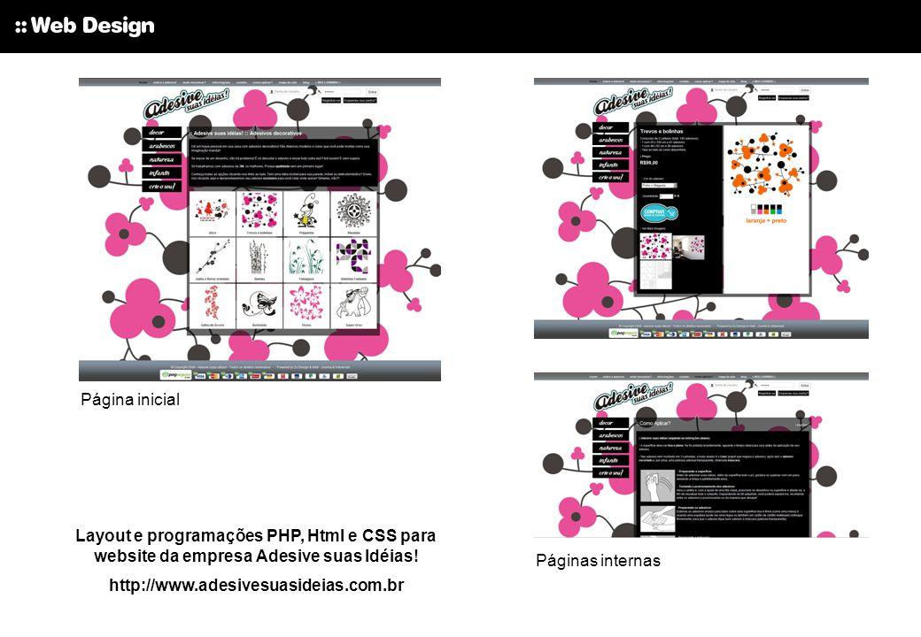 Página inicial Layout e programações PHP, Html e CSS para website da empresa Adesive suas Idéias! http://www.adesivesuasideias.com.br Páginas internas