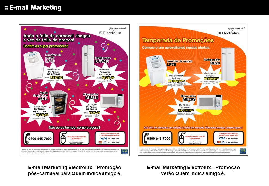 E-mail Marketing Electrolux – Promoção pós- carnaval para Quem Indica amigo é. E-mail Marketing Electrolux – Promoção verão Quem Indica amigo é.