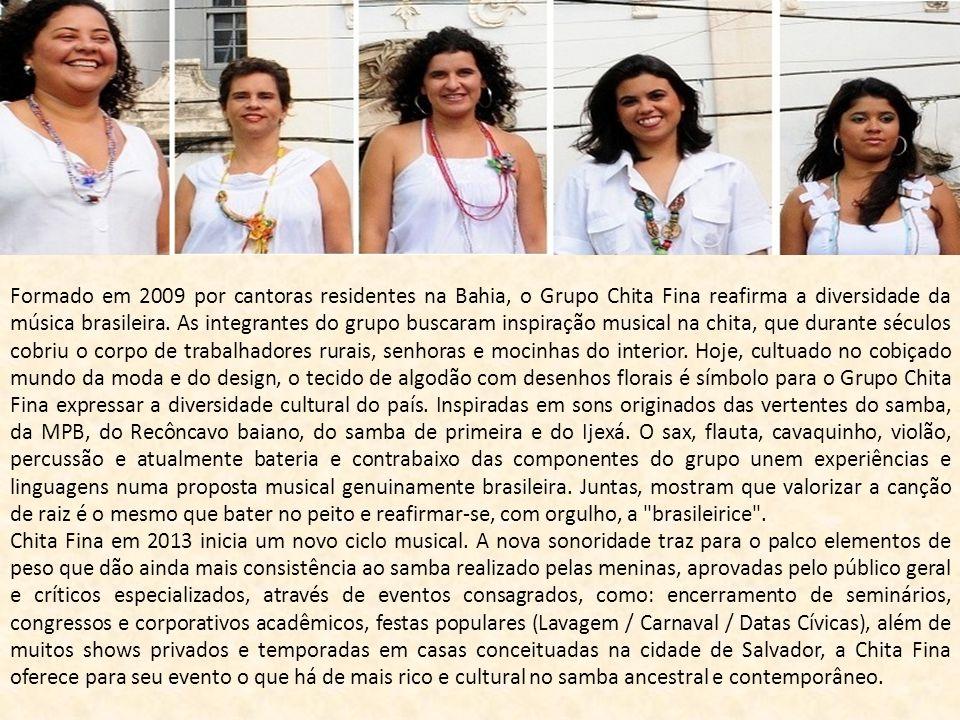 Formado em 2009 por cantoras residentes na Bahia, o Grupo Chita Fina reafirma a diversidade da música brasileira. As integrantes do grupo buscaram ins