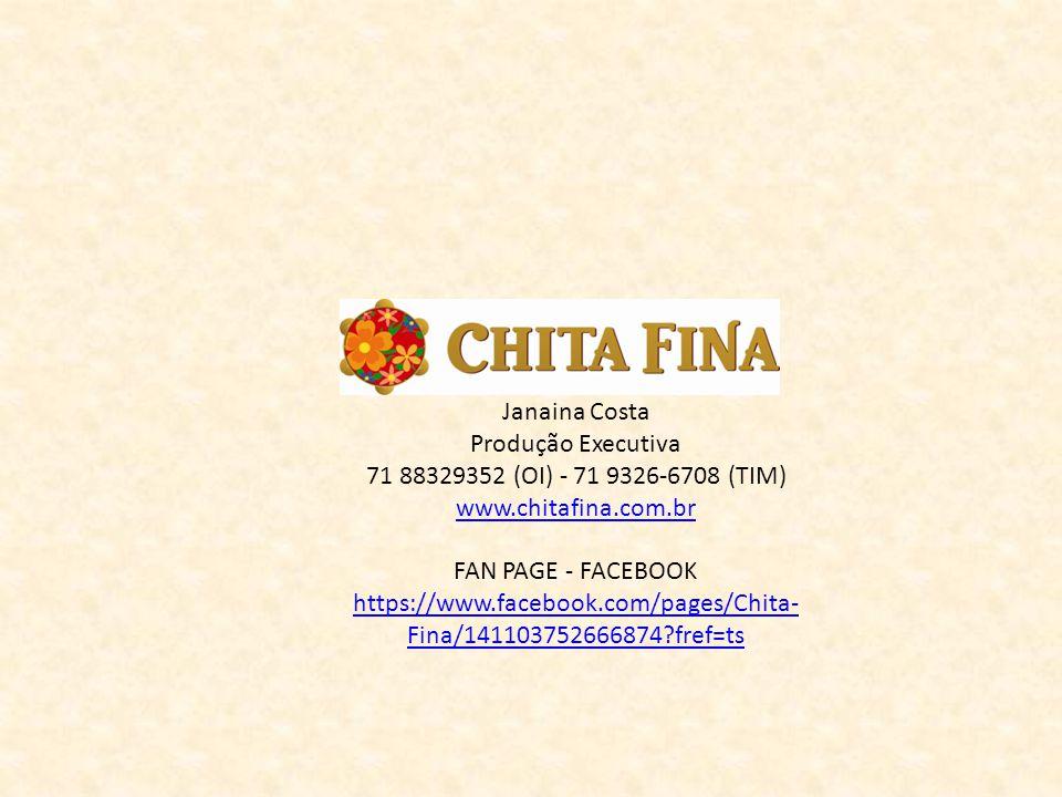 Janaina Costa Produção Executiva 71 88329352 (OI) - 71 9326-6708 (TIM) www.chitafina.com.br FAN PAGE - FACEBOOK https://www.facebook.com/pages/Chita-