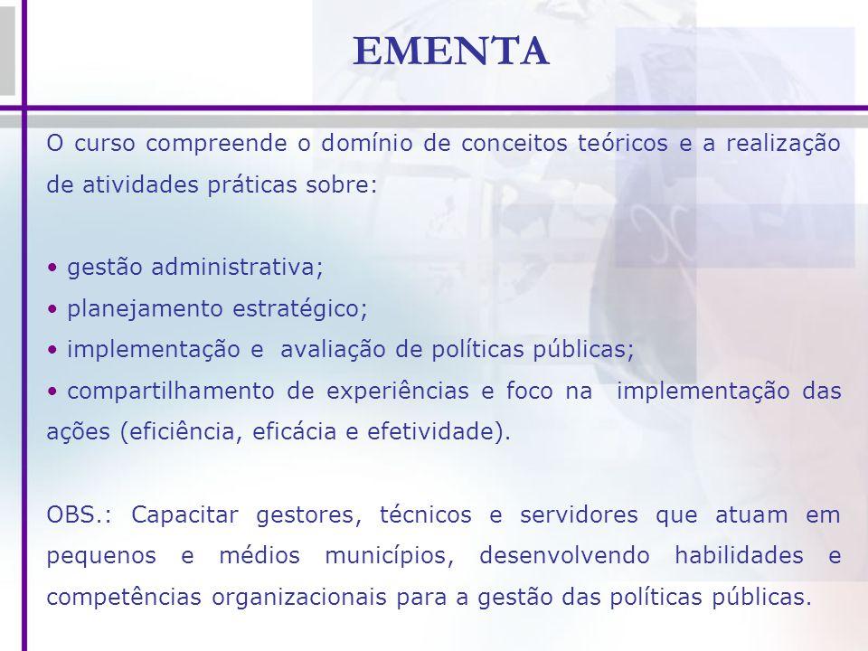 EMENTA O curso compreende o domínio de conceitos teóricos e a realização de atividades práticas sobre: gestão administrativa; planejamento estratégico