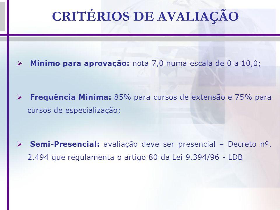 CRITÉRIOS DE AVALIAÇÃO Mínimo para aprovação: nota 7,0 numa escala de 0 a 10,0; Frequência Mínima: 85% para cursos de extensão e 75% para cursos de es
