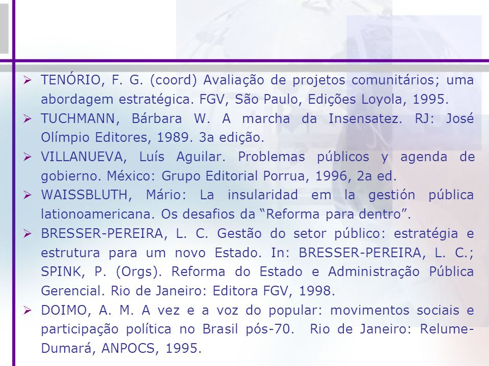 TENÓRIO, F. G. (coord) Avaliação de projetos comunitários; uma abordagem estratégica. FGV, São Paulo, Edições Loyola, 1995. TUCHMANN, Bárbara W. A mar