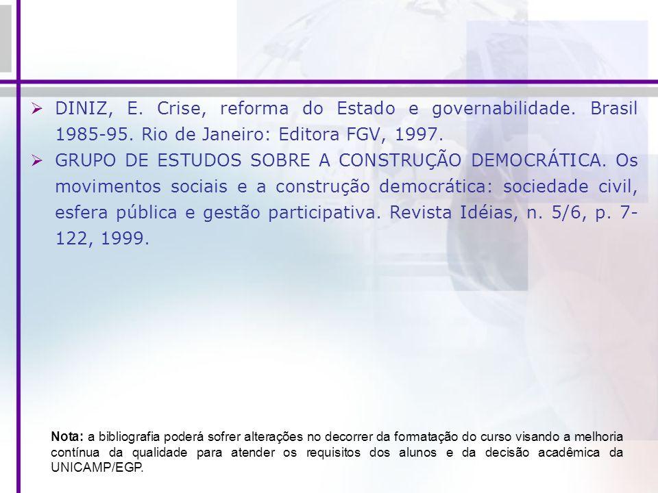 DINIZ, E. Crise, reforma do Estado e governabilidade. Brasil 1985-95. Rio de Janeiro: Editora FGV, 1997. GRUPO DE ESTUDOS SOBRE A CONSTRUÇÃO DEMOCRÁTI
