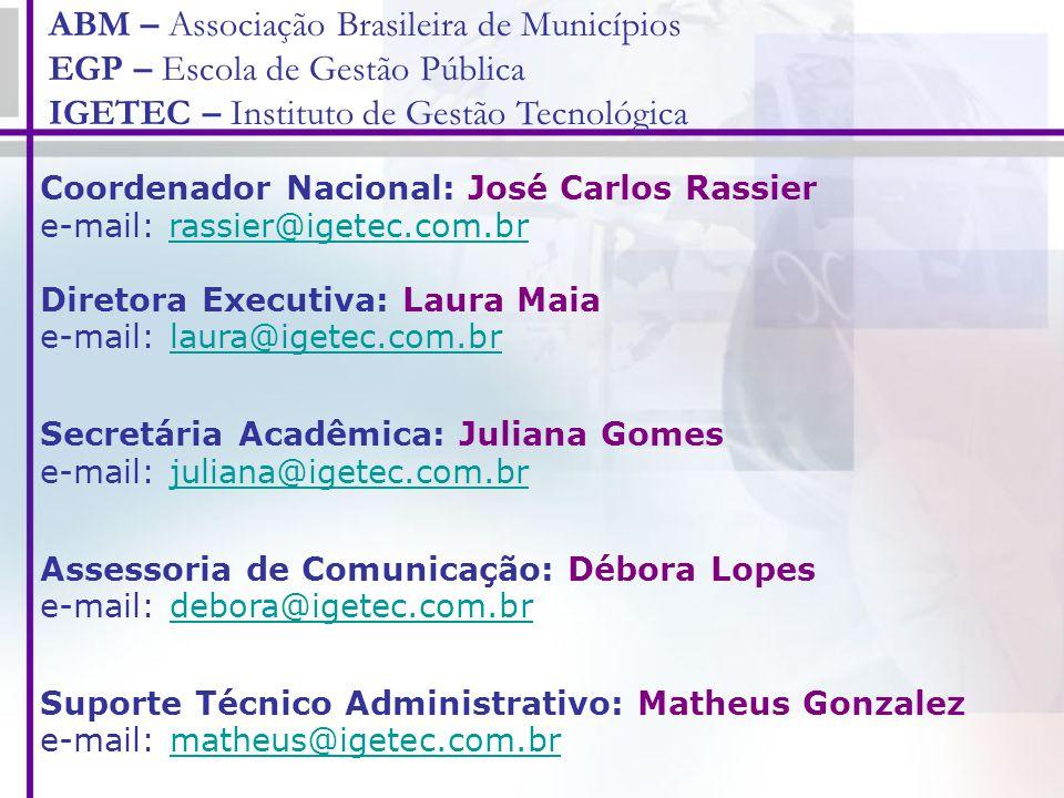 Coordenador Nacional: José Carlos Rassier e-mail: rassier@igetec.com.brrassier@igetec.com.br Diretora Executiva: Laura Maia e-mail: laura@igetec.com.b