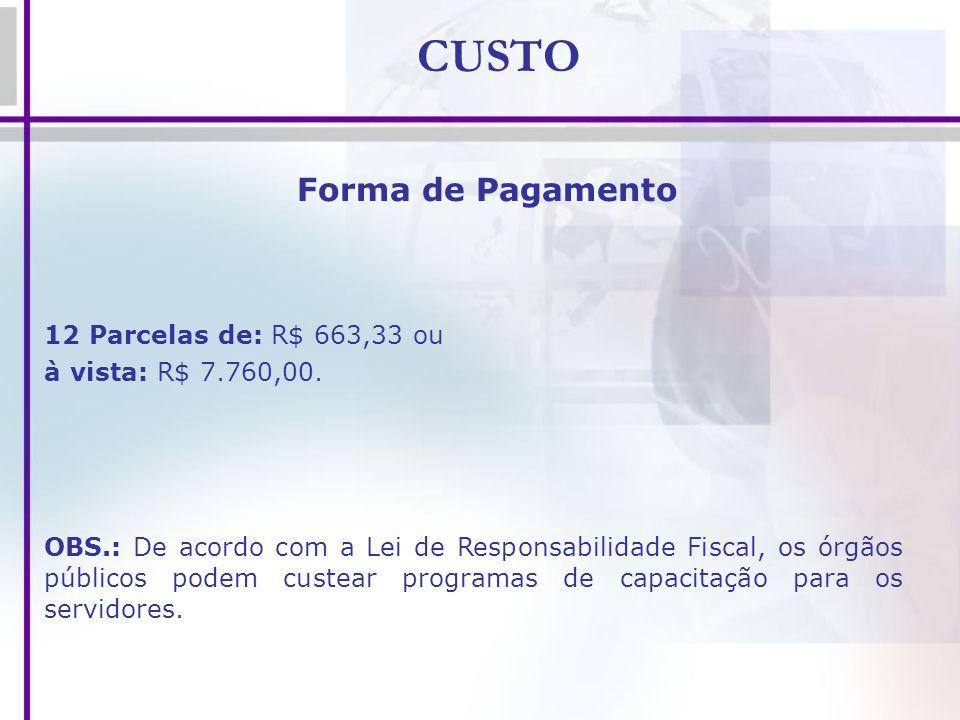 CUSTO Forma de Pagamento 12 Parcelas de: R$ 663,33 ou à vista: R$ 7.760,00. OBS.: De acordo com a Lei de Responsabilidade Fiscal, os órgãos públicos p