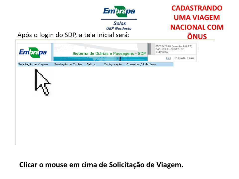 Após o login do SDP, a tela inicial será: Clicar o mouse em cima de Solicitação de Viagem. CADASTRANDO UMA VIAGEM NACIONAL COM ÔNUS
