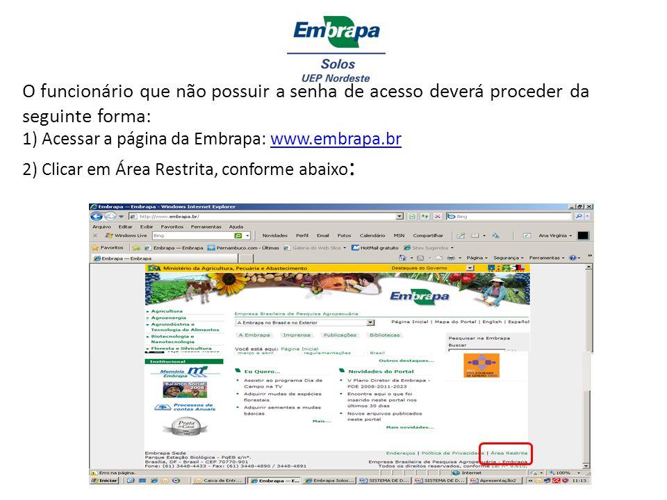 O funcionário que não possuir a senha de acesso deverá proceder da seguinte forma: 1) Acessar a página da Embrapa: www.embrapa.br 2) Clicar em Área Re