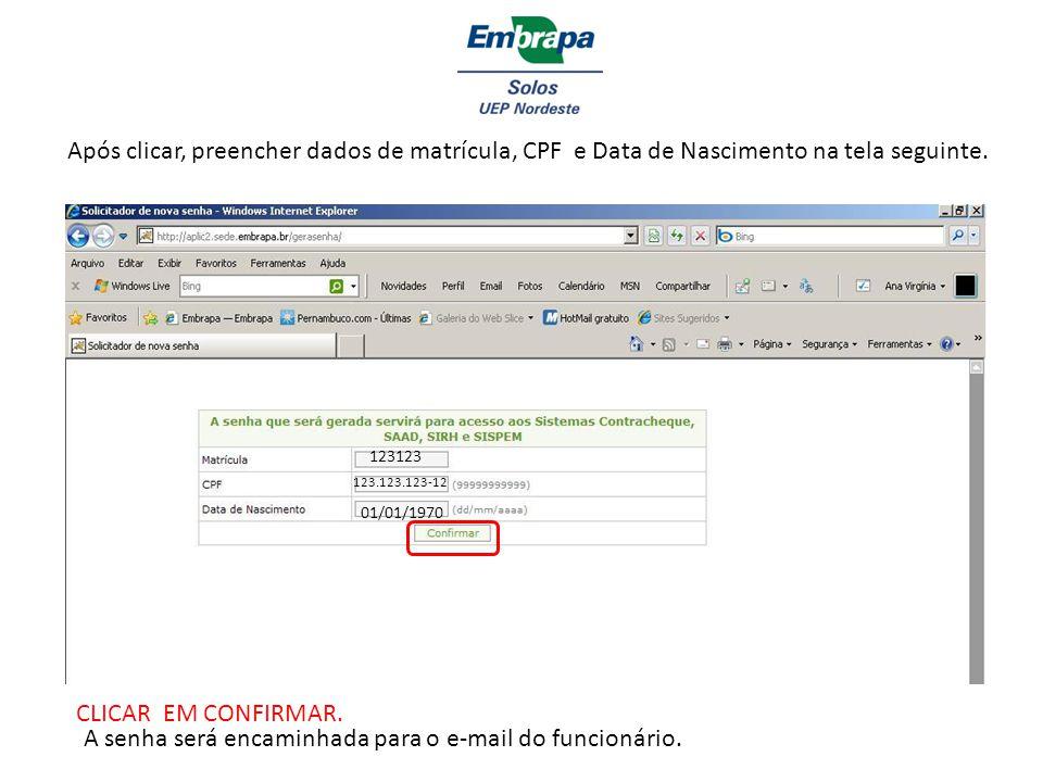 Após clicar, preencher dados de matrícula, CPF e Data de Nascimento na tela seguinte. 123123 123.123.123-12 01/01/1970 CLICAR EM CONFIRMAR. A senha se