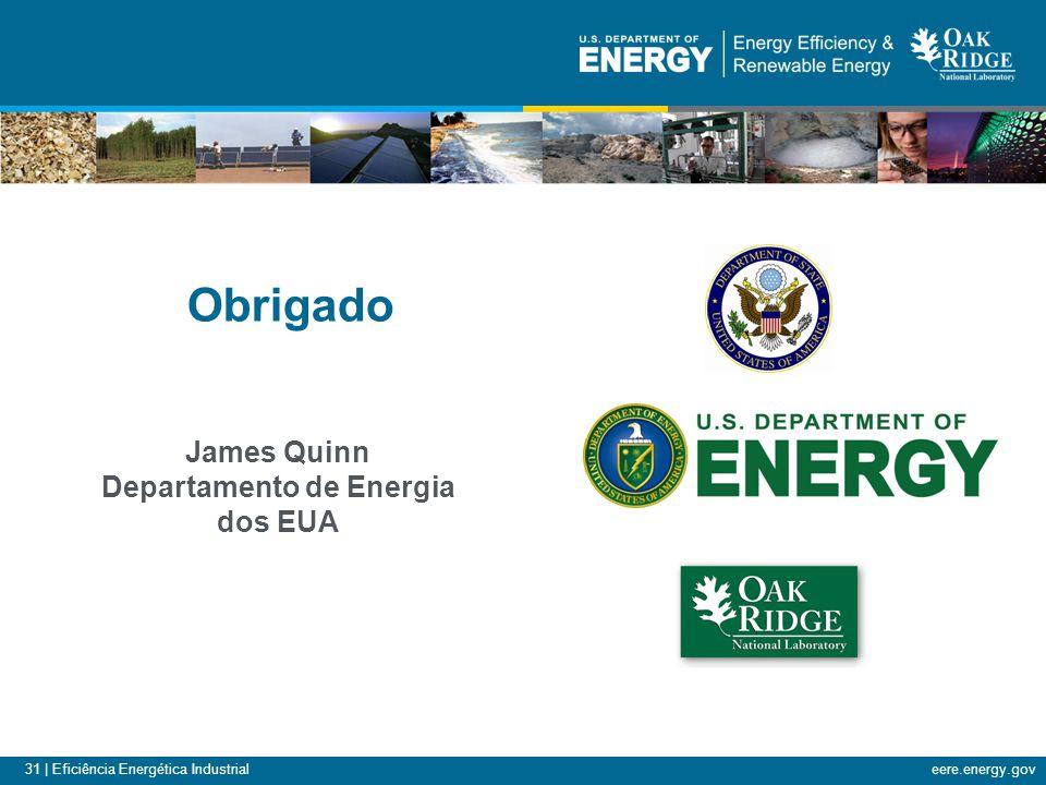 31 | Eficiência Energética Industrialeere.energy.gov Obrigado James Quinn Departamento de Energia dos EUA