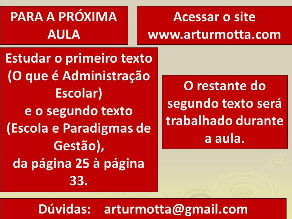 PARA A PRÓXIMA AULA Acessar o site www.arturmotta.com Estudar o primeiro texto (O que é Administração Escolar) e o segundo texto (Escola e Paradigmas
