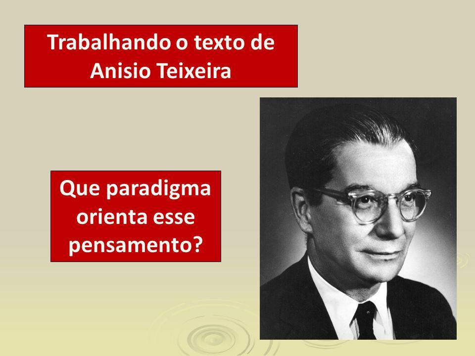 Trabalhando o texto de Anisio Teixeira Que paradigma orienta esse pensamento?