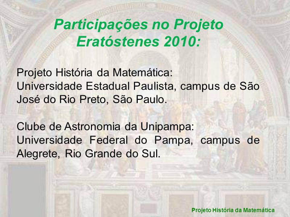 Participações no Projeto Eratóstenes 2010: Projeto História da Matemática: Universidade Estadual Paulista, campus de São José do Rio Preto, São Paulo.