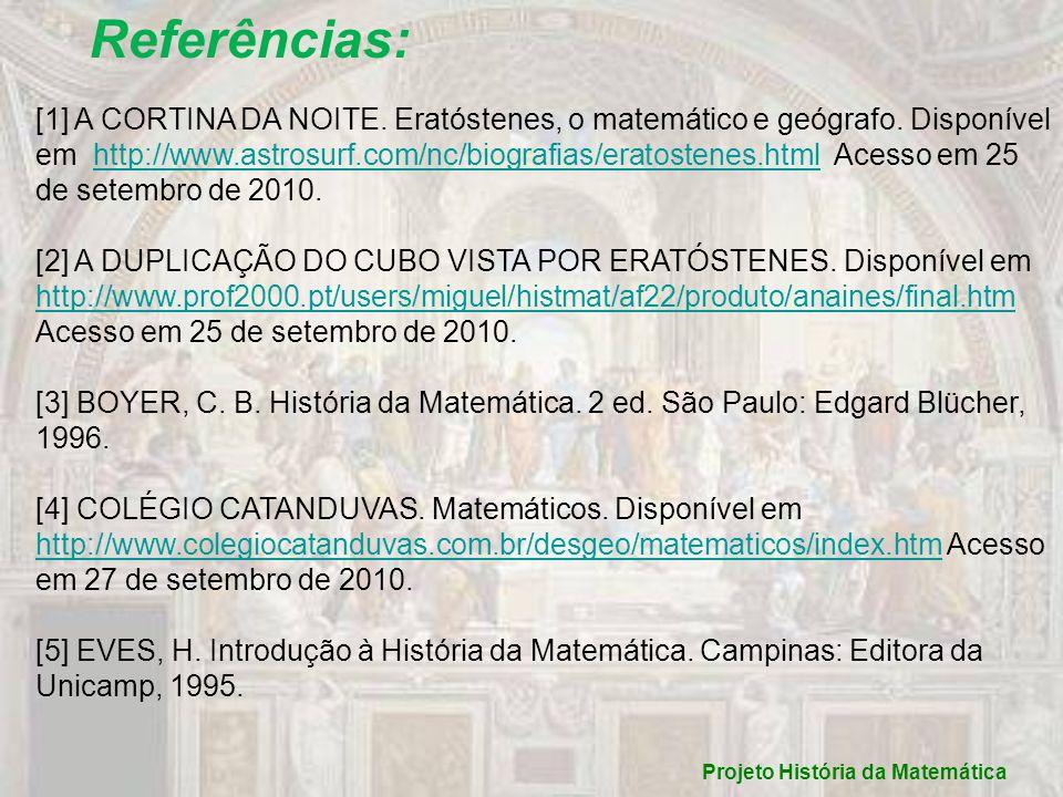 Referências: [1] A CORTINA DA NOITE. Eratóstenes, o matemático e geógrafo. Disponível em http://www.astrosurf.com/nc/biografias/eratostenes.html Acess