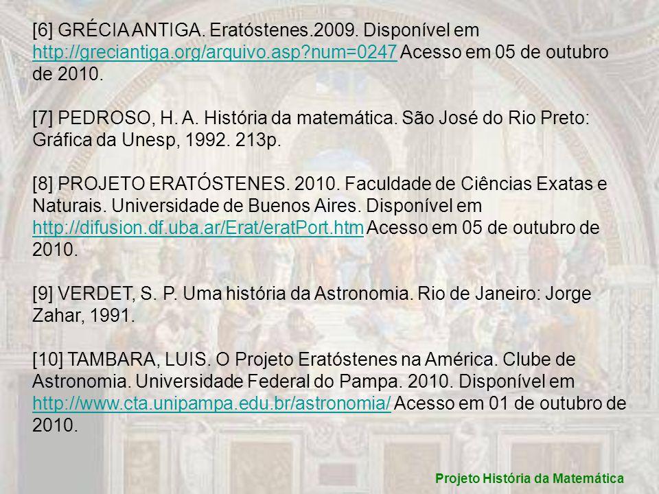 [6] GRÉCIA ANTIGA. Eratóstenes.2009. Disponível em http://greciantiga.org/arquivo.asp?num=0247 Acesso em 05 de outubro de 2010. http://greciantiga.org