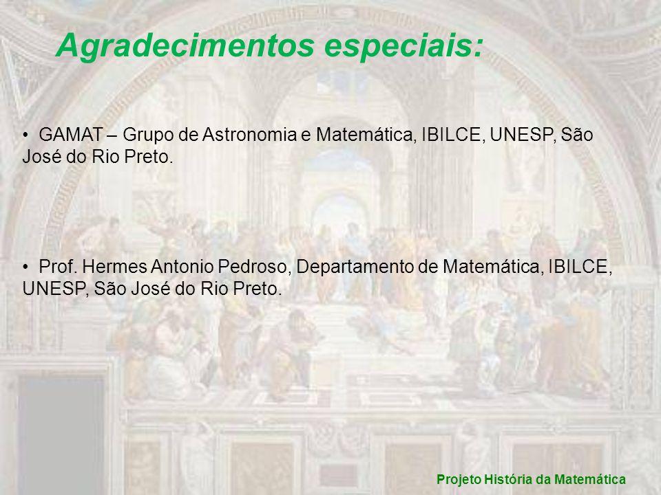Agradecimentos especiais: GAMAT – Grupo de Astronomia e Matemática, IBILCE, UNESP, São José do Rio Preto. Prof. Hermes Antonio Pedroso, Departamento d