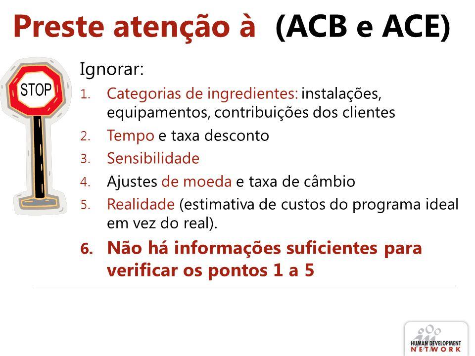 Preste atenção à (ACB e ACE) Ignorar: 1. Categorias de ingredientes: instalações, equipamentos, contribuições dos clientes 2. Tempo e taxa desconto 3.