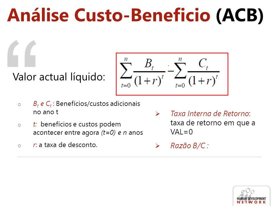 Análise Custo-Beneficio (ACB) Valor actual líquido: o B t e C t : Benefícios/custos adicionais no ano t o t: benefícios e custos podem acontecer entre agora (t=0) e n anos o r: a taxa de desconto.