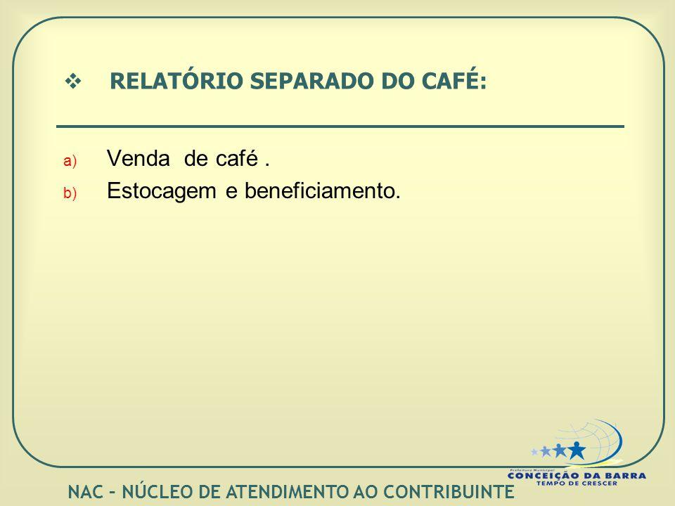 RELATÓRIO SEPARADO DO CAFÉ: a) Venda de café. b) Estocagem e beneficiamento.