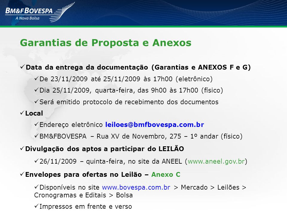 Garantias de Proposta e Anexos Data da entrega da documentação (Garantias e ANEXOS F e G) De 23/11/2009 até 25/11/2009 às 17h00 (eletrônico) Dia 25/11