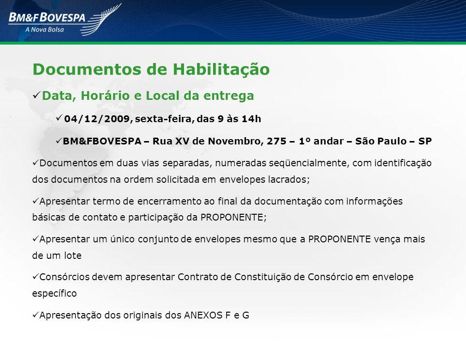 Documentos de Habilitação Data, Horário e Local da entrega 04/12/2009, sexta-feira, das 9 às 14h BM&FBOVESPA – Rua XV de Novembro, 275 – 1º andar – Sã