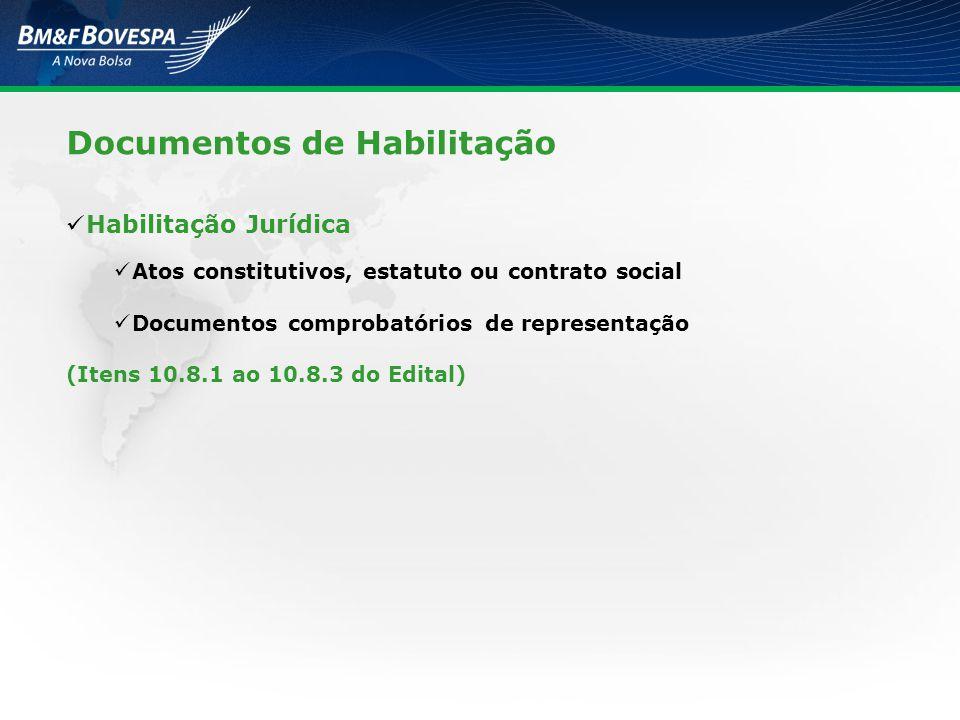 Documentos de Habilitação Habilitação Jurídica Atos constitutivos, estatuto ou contrato social Documentos comprobatórios de representação (Itens 10.8.