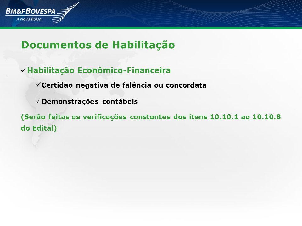 Documentos de Habilitação Habilitação Econômico-Financeira Certidão negativa de falência ou concordata Demonstrações contábeis (Serão feitas as verifi