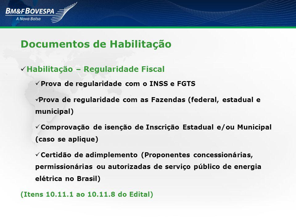 Documentos de Habilitação Habilitação – Regularidade Fiscal Prova de regularidade com o INSS e FGTS Prova de regularidade com as Fazendas (federal, es