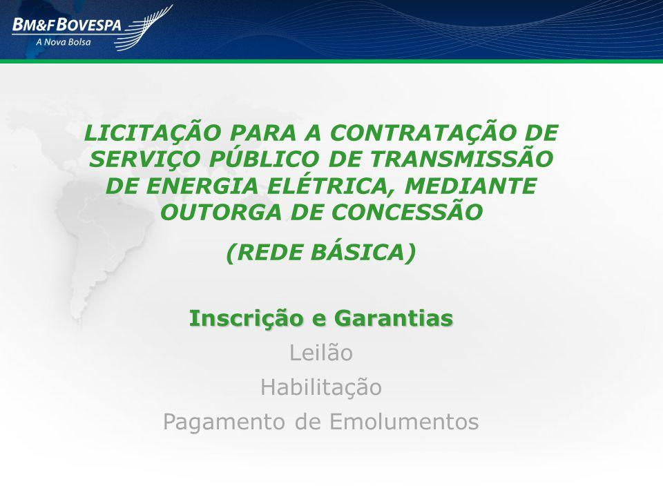 LICITAÇÃO PARA A CONTRATAÇÃO DE SERVIÇO PÚBLICO DE TRANSMISSÃO DE ENERGIA ELÉTRICA, MEDIANTE OUTORGA DE CONCESSÃO (REDE BÁSICA) Inscrição e Garantias LeilãoHabilitação Pagamento de Emolumentos