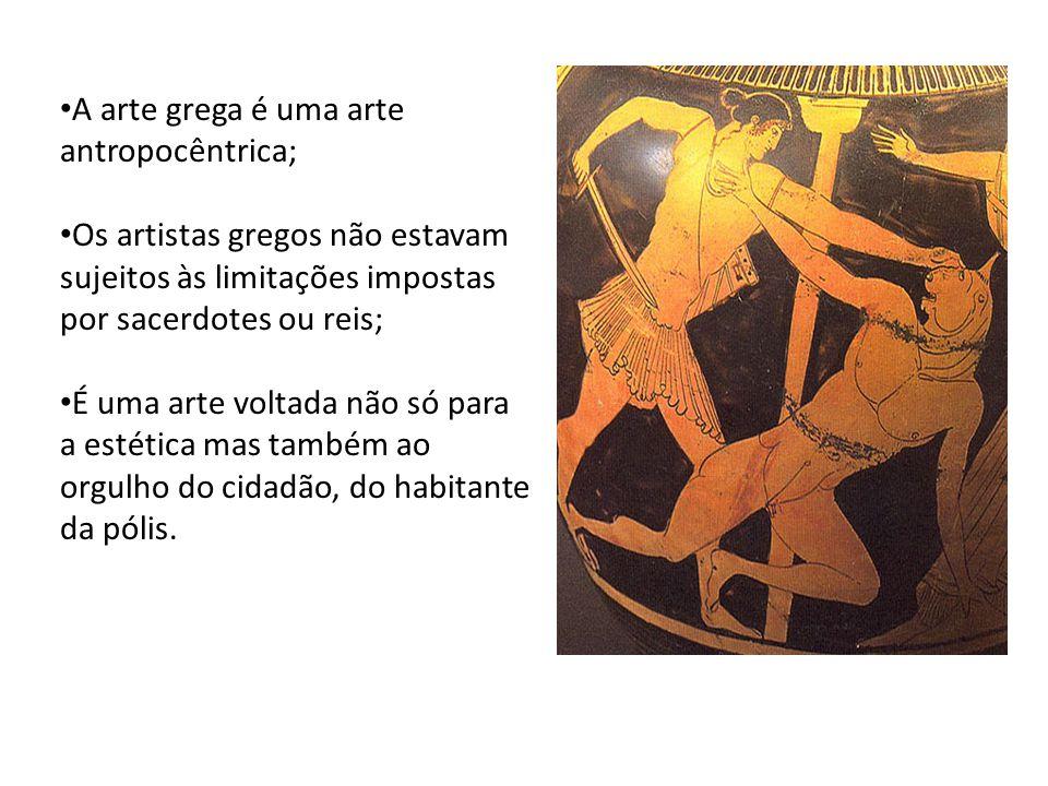 A arte grega é uma arte antropocêntrica; Os artistas gregos não estavam sujeitos às limitações impostas por sacerdotes ou reis; É uma arte voltada não