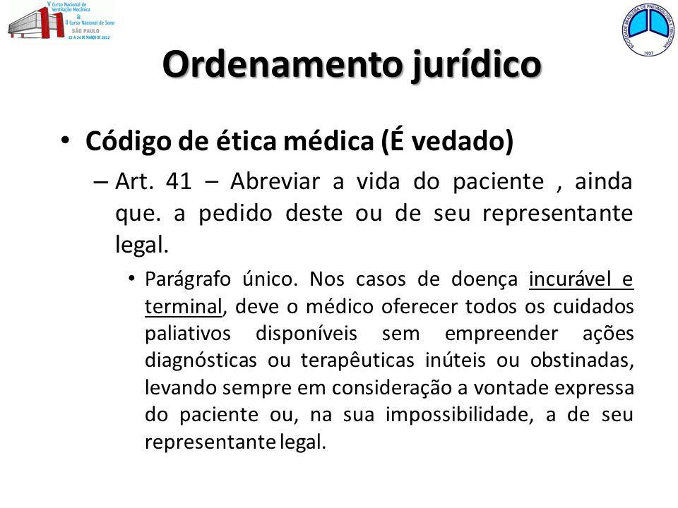 Ordenamento jurídico Código de ética médica (É vedado) – Art. 41 – Abreviar a vida do paciente, ainda que. a pedido deste ou de seu representante lega