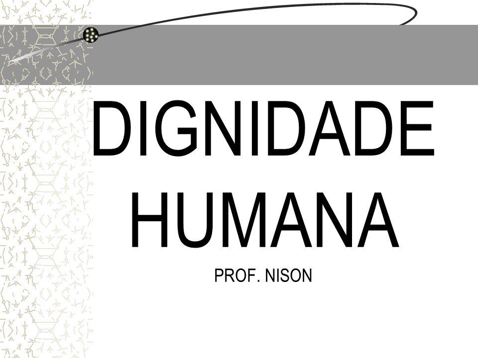 DIGNIDADE HUMANA PROF. NISON