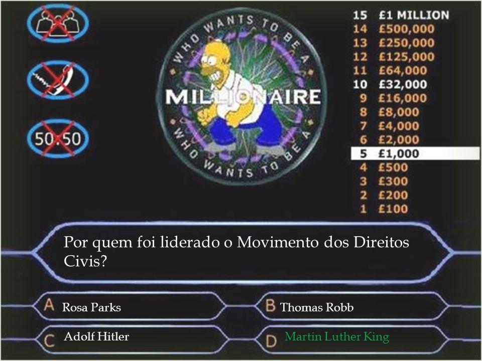 Por quem foi liderado o Movimento dos Direitos Civis? Rosa ParksThomas Robb Adolf HitlerMartin Luther King