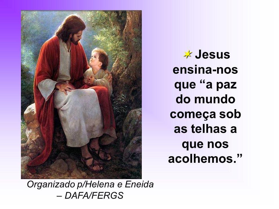 Jesus ensina-nos que a paz do mundo começa sob as telhas a que nos acolhemos.