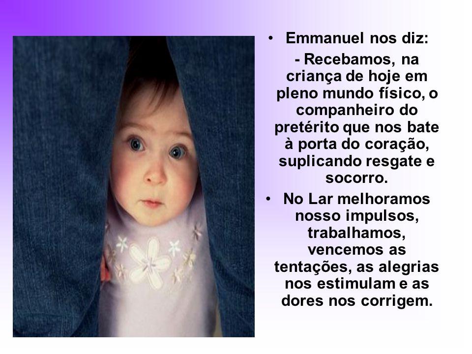 Emmanuel nos diz: - Recebamos, na criança de hoje em pleno mundo físico, o companheiro do pretérito que nos bate à porta do coração, suplicando resgate e socorro.
