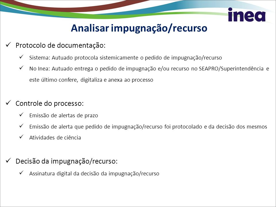 Analisar impugnação/recurso Protocolo de documentação: Sistema: Autuado protocola sistemicamente o pedido de impugnação/recurso No Inea: Autuado entre