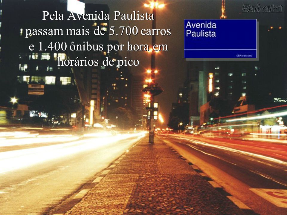 Levantamento Preparado por Harold McCardell - Consultor Financeiro - L L A I N V E S T I M E N T O S - t: (11) 3095-7073 | c: (11) 9982-0573 - f: (11) 3095-7071 - www.lla.com.br Pela Avenida Paulista passam mais de 5.700 carros e 1.400 ônibus por hora em horários de pico
