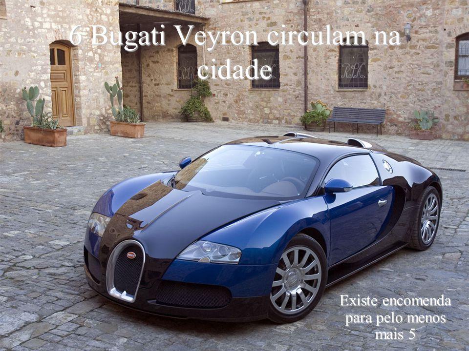 Levantamento Preparado por Harold McCardell - Consultor Financeiro - L L A I N V E S T I M E N T O S - t: (11) 3095-7073 | c: (11) 9982-0573 - f: (11) 3095-7071 - www.lla.com.br 6 Bugati Veyron circulam na cidade Existe encomenda para pelo menos mais 5