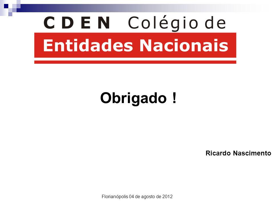 Obrigado ! Ricardo Nascimento Florianópolis 04 de agosto de 2012